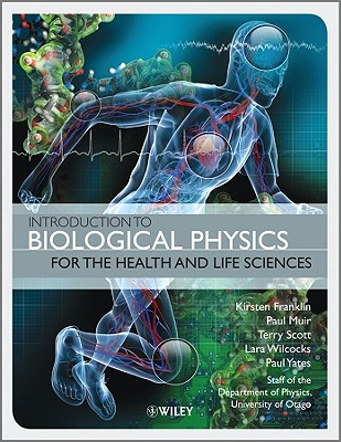 Introduction to Biological Physics for the Health and Life Sciences By Franklin, Kirsten/ Muir, Paul/ Scott, Terry/ Wilcocks, Lara/ Yates, Paul